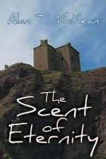 The Scent of Eternity - Alan T McKean