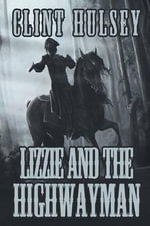 Lizzie and the Highwayman - Clint Hulsey