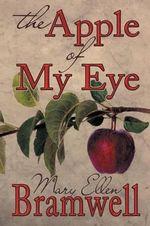 The Apple of My Eye - Mary Ellen Bramwell