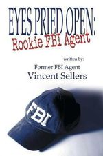 Eyes Pried Open : Rookie FBI Agent - Vincent Sellers