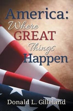America : Where Great Things Happen - Donald L Gilleland