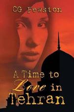 A Time to Love in Tehran - Cg Fewston