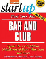 Start Your Own Bar and Club : Sports Bars, Nightclubs, Neighborhood Bars, Wine Bars, and More - Entrepreneur Press