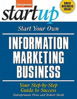 Start Your Own Information Marketing Business : Your Step-By-Step Guide to Success - Entrepreneur Press