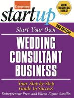 Start Your Own Wedding Consultant Business : Your Step-By-Step Guide to Success - Entrepreneur Press