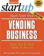 Start Your Own Vending Business : Your Step-By-Step Guide to Success - Entrepreneur Press