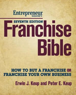 Franchise Bible : How to Buy a Franchise or Franchise Your Own Business - Erwin Keup