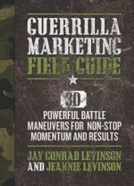 Guerrilla Marketing Field Guide : 30 Powerful Battle Maneuvers for Non-Stop Momentum and Results - Jay Levinson