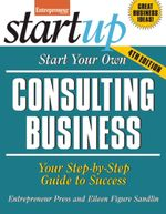 Start Your Own Consulting Business : Your Step-By-Step Guide to Success - Entrepreneur magazine
