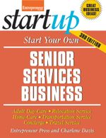 Start Your Own Senior Services Business : Adult Day-Care, Relocation Service, Home-Care, Transportation Service, Concierge, Travel Service - Entrepreneur Press
