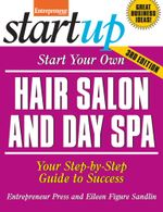Start Your Own Hair Salon and Day Spa : Your Step-By-Step Guide to Success - Eileen Figure Sandlin