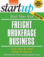 Start Your Own Freight Brokerage Business : Your Step-By-Step Guide to Success - Jacquelyn Lynn