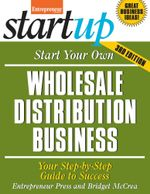 Start Your Own Wholesale Distribution Business : Your Step-By-Step Guide to Success - Bridget McCrea