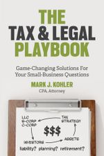 The Tax and Legal Playbook : Game-Changing Solutions to Your Small-Business Questions - Mark J. Kohler