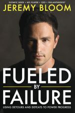 Fueled By Failure : Using Detours and Defeats to Power Progress - Jeremy Bloom