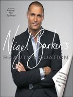 Nigel Barker's Beauty Equation : Revealing a Better and More Beautiful You - Nigel Barker