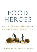 Food Heroes : 16 Culinary Artisans Preserving Tradition - Georgia Pellegrini