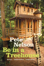 Be in a Treehouse : Design - Construction - Inspiration - Pete Nelson