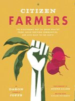 Citizen Farmers : The Biodynamic Way to Grow Healthy Food, Build Thriving Communities, and Give Back to the Earth - Daron Joffe
