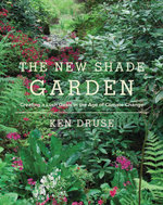 New Shade Garden : Creating a Lush Oasis in the Age of Climate Change - Ken Druse
