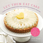 Let Them Eat Cake : Classic, Decadent Desserts with Vegan, Gluten-Free & Healthy Variations: More Than 80 Recipes for Cookies, Pies, Cakes, Ice Cream, - Gesine Bullock-Prado