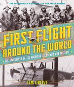 First Flight Around the World : The Adventures of the American Fliers Who Won the Race - Tim Grove
