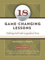 18 Game-Changing Lessons : Talking Golf with Legends and Pros - Mark Steinbauer