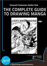 The Complete Guide to Drawing Manga : Light and Shadow - Hiroyoshi Tsukamoto