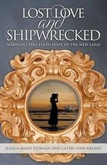 Lost Love and Shipwrecked : Madeline Pike Finds Hope in the New Land - Jessica Marie Dorman
