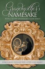 Grandmother's Namesake : Book 2 in the Unshakable Faith Series - Jessica Marie Dorman