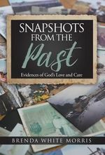 Snapshots from the Past : Evidences of God's Love and Care - Brenda White Morris