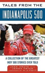 Tales from the Indianapolis 500 : A Collection of the Greatest Indianapolis 500 Stories Ever Told - Jack Arute