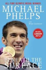 Beneath the Surface : My Story - Michael Phelps