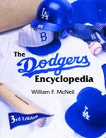 The Dodgers Encyclopedia : The Absolutely, Positively, and Without Question G... - William McNeil