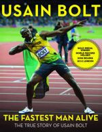 The Fastest Man Alive : The True Story of Usain Bolt - Usain Bolt