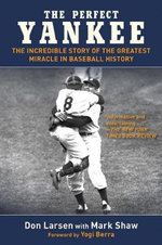 The Perfect Yankee : The Incredible Story of the Greatest Miracle in Baseball History - Don Larsen