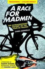 A Race for Madmen : The History of the Tour de France - Chris Sidwells