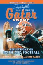 Danny Wuerffel's Tales from the Gator Swamp : Reflections on Faith and Football - Danny Wuerffel