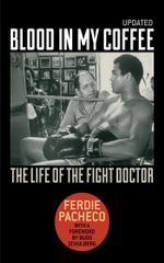 Blood in My Coffee : The Life of the Fight Doctor - Ferdie Pacheco