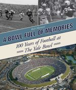 A Bowl Full of Memories : 100 Years of Football at the Yale Bowl - Rich Marazzi