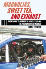 Magnolias, Sweet Tea, and Exhaust : One Woman's Journey to Understanding the Phenomenon of NASCAR - Carole Townsend