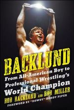 The All-American Boy : Lessons and Stories on Life from Wrestling Legend Bob Backlund - Bob Backlund
