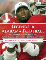 Legends of Alabama Football : Joe Namath, Ozzie Newsome, Mark Ingram Jr., and Other Alabama Stars - Richard Scott