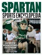 Spartan Sports Encyclopedia : A History of the Michigan State Men's Athletic Program, 2nd Edition - Jack Seibold