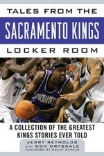 Tales from the Sacramento Kings Locker Room : A Collection of the Greatest Kings Stories Ever Told - Jerry Reynolds