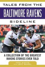 Tales from the Baltimore Ravens Sideline : A Collection of the Greatest Ravens Stories Ever Told - Tom Matte