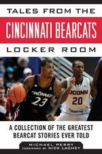 Tales from the Cincinnati Bearcats Locker Room : A Collection of the Greatest Bearcat Stories Ever Told - Michael Perry