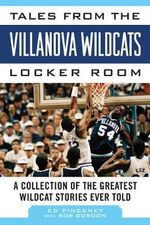 Tales from the Villanova Wildcats Locker Room : A Collection of the Greatest Wildcat Stories Ever Told - Ed Pinckney