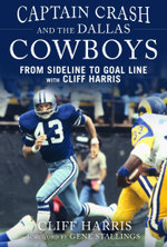Captain Crash and the Dallas Cowboys : From Sideline to Goal Line with Cliff Harris - Cliff Harris