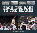 From the Babe to the Beards : The Boston Red Sox in the World Series - Bill Nowlin